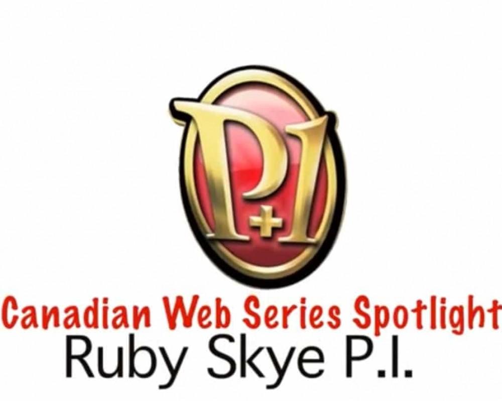 RUBY SKYE PI – Canadian Web Series Spotlight